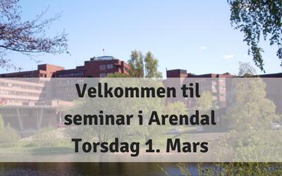 Velkommen til seminar i Arendal – torsdag 1. Mars
