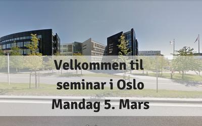 Velkommen til seminar i Oslo – Mandag 5. Mars