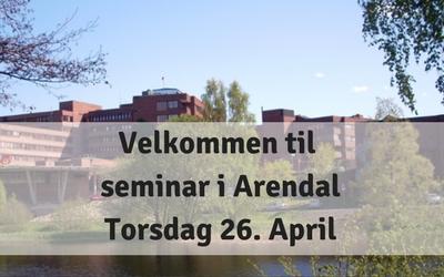 Velkommen til seminar i Arendal – Torsdag 26 april
