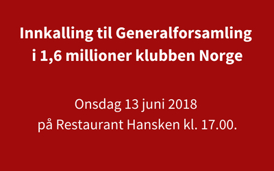 Innkalling til Generalforsamling i 1,6 millioner klubben Norge