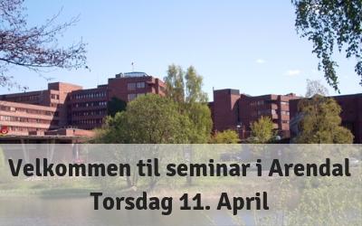 Velkommen til seminar i Arendal – Torsdag 11 april