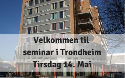 Velkommen til seminar i Trondheim – tirsdag 14 mai
